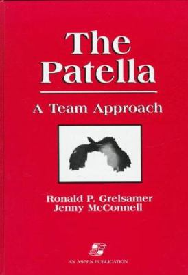 The Patella: A Team Approach - Jenny McConnell and Ronald P. Grelsamer